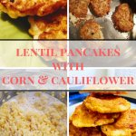 Mini Lentil Pancakes with corn and cauliflower Easy Lentil Recipes | Dal fritters | Maple and Marigold