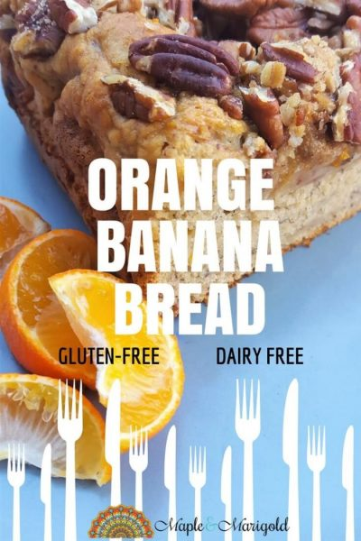 Orange Banana Bread | Baking recipes | Gluten-free recipes | dairy-free recipes | healthy recipes | Maple and Marigold