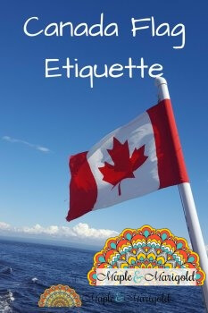 Canada Flag Etiquette | Do's and don't's of flying the Canadian Flag | Canada 150 | Canada Day | Maple and Marigold