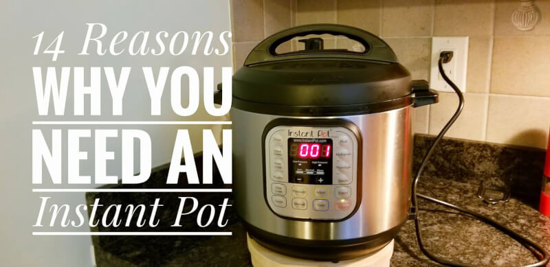 14 Reasons why buy an Instant Pot | Product Review | Maple and Marigold