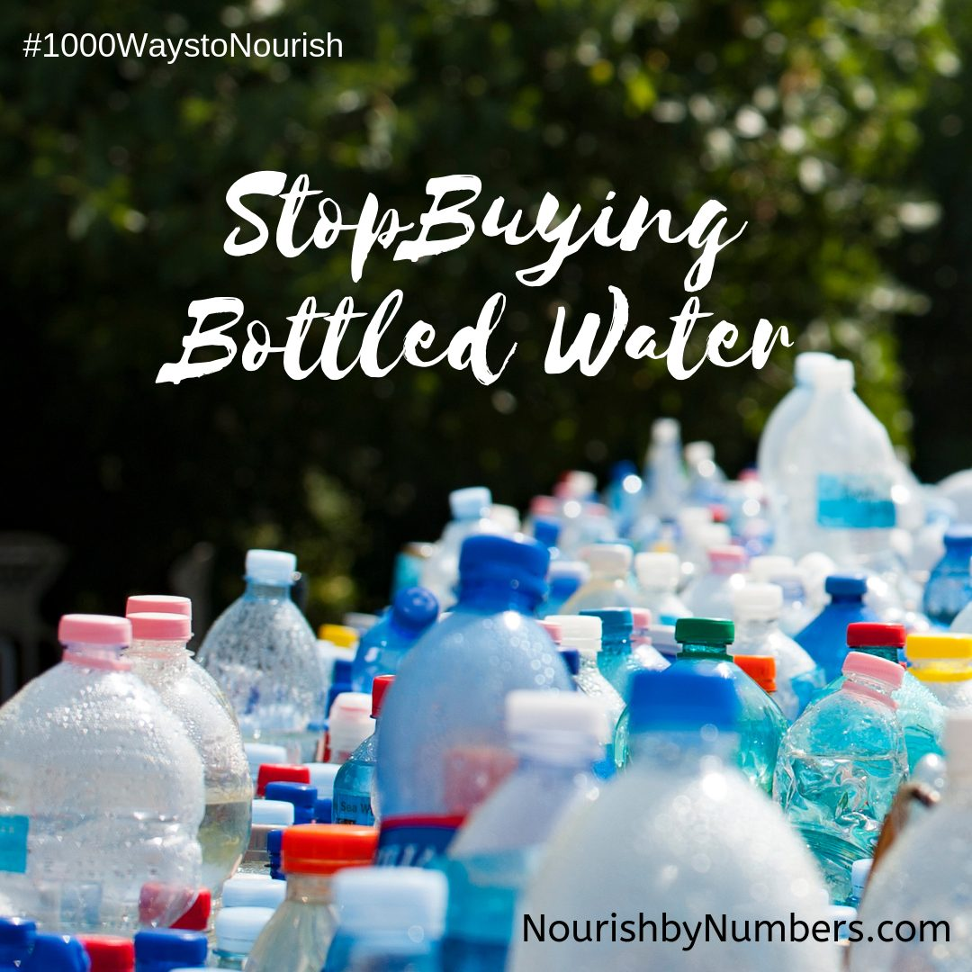 #4 of #1000WaystoNourish: Stop with the Plastic Water Bottles