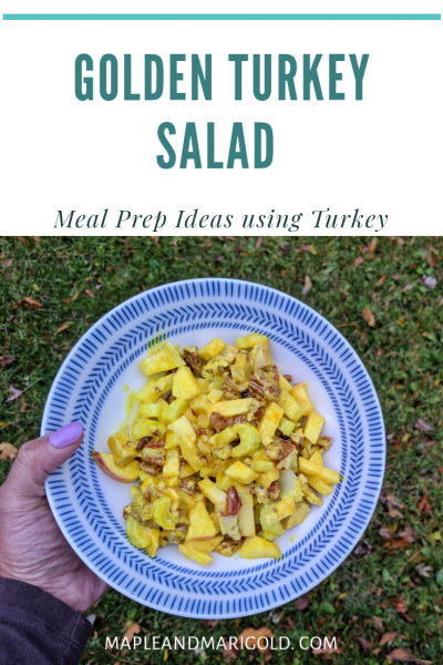 Golden Turkey Salad | Meal Prep Ideas with Turkey | Maple and Marigold